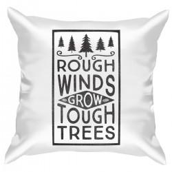 "Подушка с принтом ""Rough winds grow tough trees"""