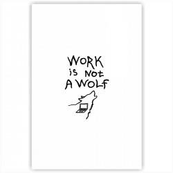 """Холст с принтом """"Work is not a wolf"""" (30x40 cм)"""